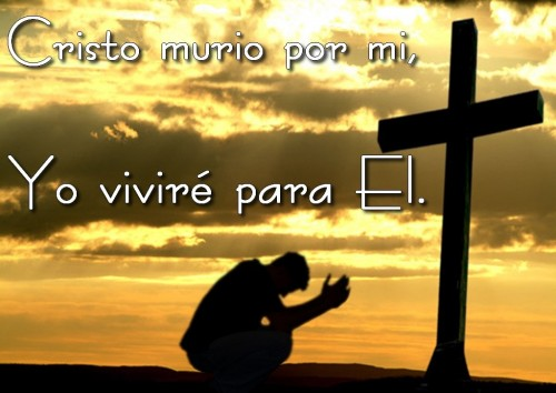 Cristo Murio por mi, yo vivire para El
