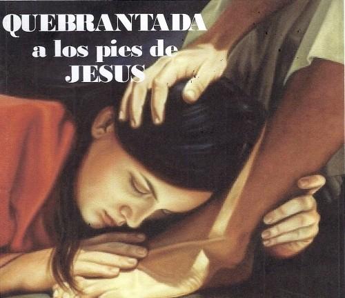 QuebrantadaALospiesdeJesus e1376440451171 Perfume a tus pies Reflexión cristiana